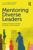 Mentoring Diverse Leaders - Creating Change for People, Processes, and Paradigms ebook by Audrey J. Murrell, Stacy Blake-Beard