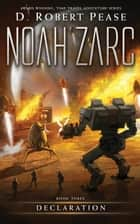 Noah Zarc: Declaration - Noah Zarc, #3 ebook by D. Robert Pease