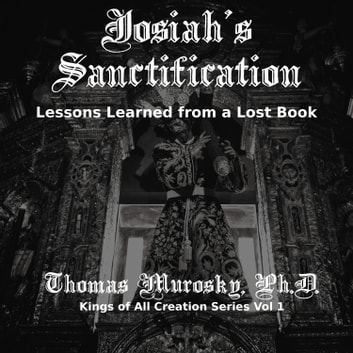 Josiah's Sanctification - Lessons Learned from a Lost Book audiobook by Thomas Murosky