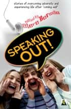 Speaking Out: LGBTQ Youth Stand Up ebook by Steve Berman
