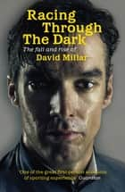 Racing Through the Dark - The Fall and Rise of David Millar ebook by David Millar
