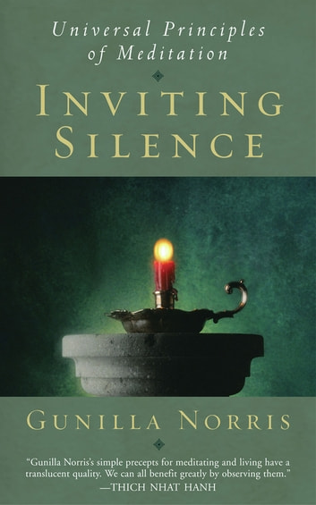 Inviting Silence - Universal Principles of Meditation ebook by Gunilla Norris