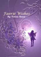 Faerie Wishes ebook by Valerie Bowen