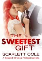 The Sweetest Gift - A Second Circle Tattoos/Preload crossover novella ebook by Scarlett Cole