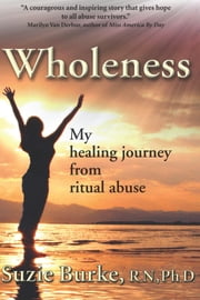 Wholeness - My Healing Journey from Ritual Abuse ebook by Suzie Burke