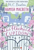 Hamish Macbeth 8 - Les flèches de Cupidon ebook by M. C. Beaton, Marina Boraso