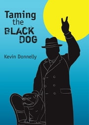 Taming the black dog ebook by Dr Kevin Donnelly