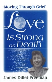 Love Is Strong as Death - Moving Through Grief ebook by James Dillet Freeman