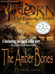 Thorn the Bounty Hunter in The Amber Bones ebook by Brom Kearne