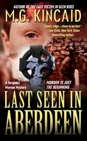 Last Seen in Aberdeen - A Sergent Mornay Mystery ebook by M.G. Kincaid