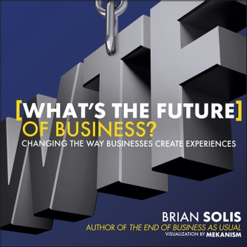 What's the Future of Business? - Changing the Way Businesses Create Experiences ebook by Brian Solis