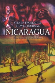 Nicaragua - Travel Journal December 2010 to January 2011 ebook by Steven Froelich