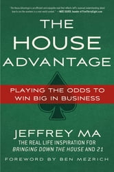 The House Advantage - Playing the Odds to Win Big In Business ebook by Jeffrey Ma