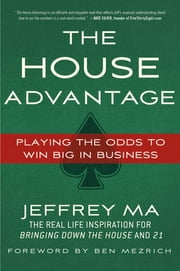 The House Advantage - Playing the Odds to Win Big In Business ebook by Jeffrey Ma,Ben Mezrich