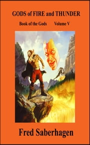 Gods Of Fire And Thunder - Book Of The Gods: Volume V ebook by Fred Saberhagen