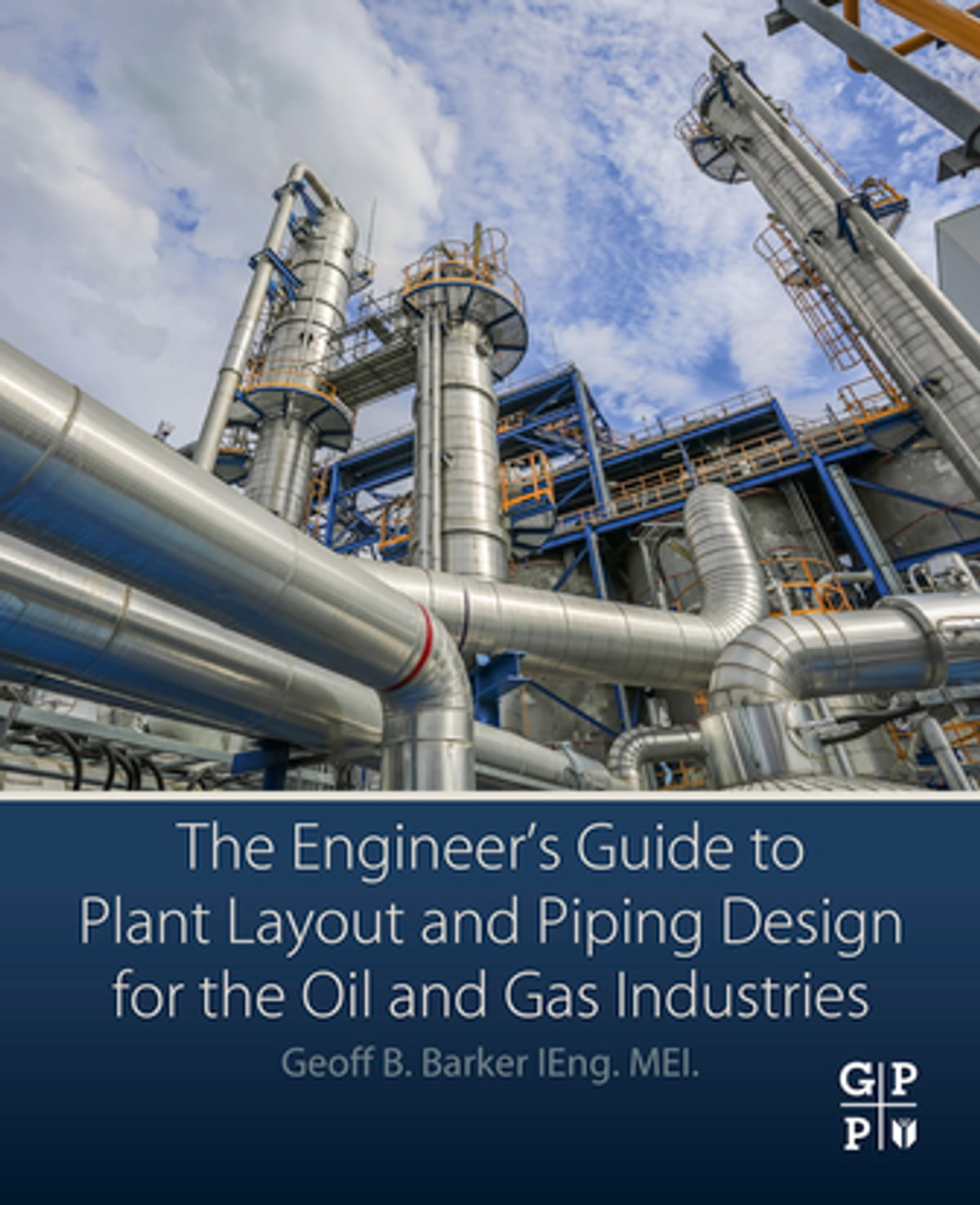 The Engineer's Guide to Plant Layout and Piping Design for the Oil and Gas  Industries eBook by Geoff B. Barker - 9780128146545 | Rakuten Kobo