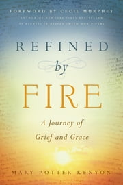 Refined by Fire - A Journey of Grief and Grace ebook by Mary Potter Kenyon