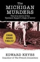 The Michigan Murders - The True Story of the Ypsilanti Ripper's Reign of Terror ebook by Edward Keyes