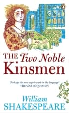 The Two Noble Kinsmen ebook by William Shakespeare,Peter Swaab,Peter Swaab