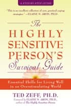 The Highly Sensitive Person's Survival Guide ebook by Ted Zeff, PhD,Elaine Aron, PhD