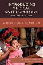 Introducing Medical Anthropology - A Discipline in Action ebook by Merrill Singer, Hans Baer