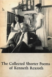 Collected Shorter Poems ebook by Kenneth Rexroth