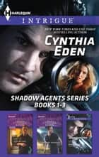 Cynthia Eden Shadow Agents Series Books 1-3 - 3 Book Box Set ebook by