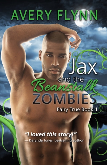 Jax and the Beanstalk Zombies - Fairy True Book 1 ebook by Avery Flynn