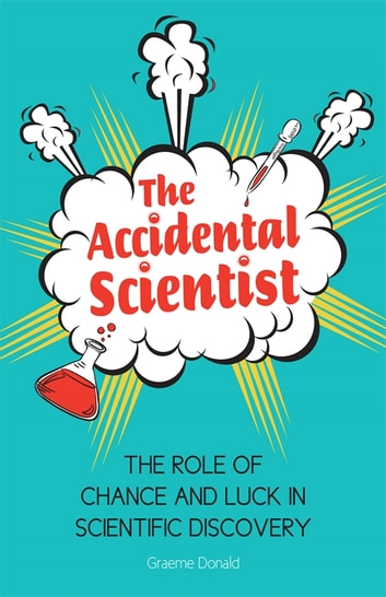 The Accidental Scientist - The Role of Chance and Luck in Scientific Discovery ebook by Graeme Donald