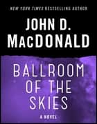 Ballroom of the Skies - A Novel ebook by John D. MacDonald, Dean Koontz