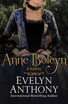 Anne Boleyn - A Novel ebook by Evelyn Anthony