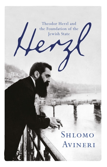 Herzl - Theodor Herzl and the Foundation of the Jewish State ebook by Shlomo Avineri