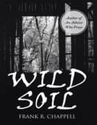 Wild Soil ebook by Frank R. Chappell