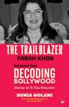 THE TRAILBLAZER FARAH KHAN EXTRACTED FROM DECODING BOLLYWOOD STORIES OF 15 DIRECTORS ebook by SONIA GOLANI