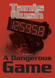 A Dangerous Game ebook by Tanis Rush