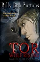 TOR Wolf Rising, Book Two of the TOR Trilogy ebook by Billy Bob Buttons