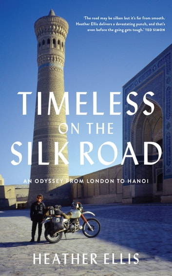 TIMELESS ON THE SILK ROAD - An Odyssey From London To Hanoi ebook by Heather Ellis