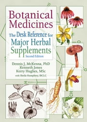 Botanical Medicines - The Desk Reference for Major Herbal Supplements, Second Edition ebook by Dennis J Mckenna,Kenneth Jones,Kerry Hughes,Virginia M Tyler