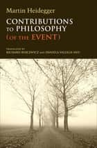 Contributions to Philosophy - (Of the Event) ebook by Martin Heidegger, Richard Rojcewicz