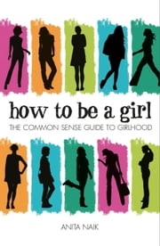 How to be a Girl ebook by Anita Naik