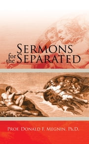 Sermons for the Separated ebook by Prof. Donald F. Megnin, PhD