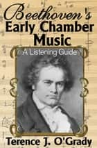 Beethoven's Early Chamber Music: A Listening Guide e-bok by Terence O'Grady