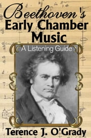 Beethoven's Early Chamber Music: A Listening Guide ebook by Terence O'Grady