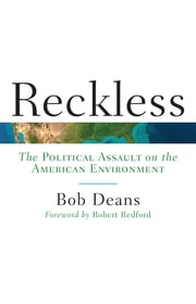 Reckless - The Political Assault on the American Environment ebook by Bob Deans,Robert Redford