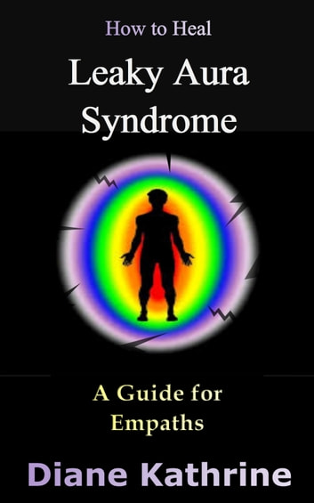 How To Heal Leaky Aura Syndrome A Guide For Empaths