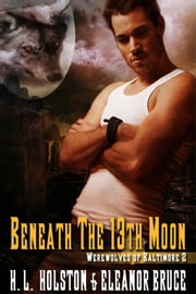 Beneath the 13th Moon - Book 2 ebook by H.L. Holston,Eleanor Bruce
