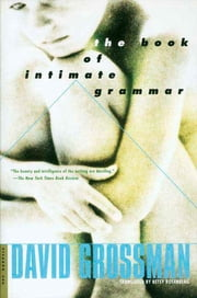 The Book of Intimate Grammar - A Novel ebook by David Grossman, Betsy Rosenberg