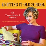 Knitting it Old School - 43 Vintage-Inspired Patterns ebook by Stitchy McYarnpants,Caro Sheridan