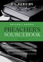 Nelson's Annual Preacher's Sourcebook, Volume 4 ebook by O. S. Hawkins, Thomas Nelson