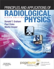 Principles and Applications of Radiological Physics ebook by Donald Graham,Paul Cloke,Martin Vosper